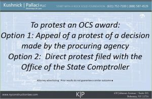 To protest an OCS award: Option 1: Appeal of a protest of a decision made by the procuring agency Option 2: Direct protest filed with the Office of the State Comptroller