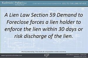 A Lien Law Section 59 Demand to Foreclose forces a lien holder to enforce the lien within 30 days or risk discharge of the lien.
