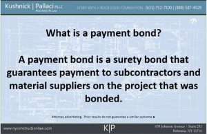 A payment bond is a surety bond that guarantees payment to subcontractors and material suppliers on a project that was bonded.