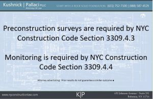 Preconstruction surveys are required by NYC Construction Code Section 3309.4.3 Monitoring is required by NYC Construction Code Section 3309.4.4