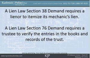 A Lien Law Section 38 Demand requires a lienor to itemize its mechanic's lien.  A Lien Law Section 76 Demand requires a trustee to verify the entries in the books and records of the trust.