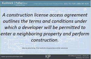 A construction license access agreement outlines the terms and conditions under which a developer will be permitted to enter a neighboring property and perform construction.