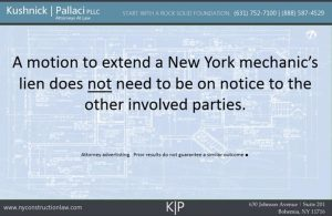 A motion to extend a New York mechanic's lien does not need to be on notice to the other involved parties